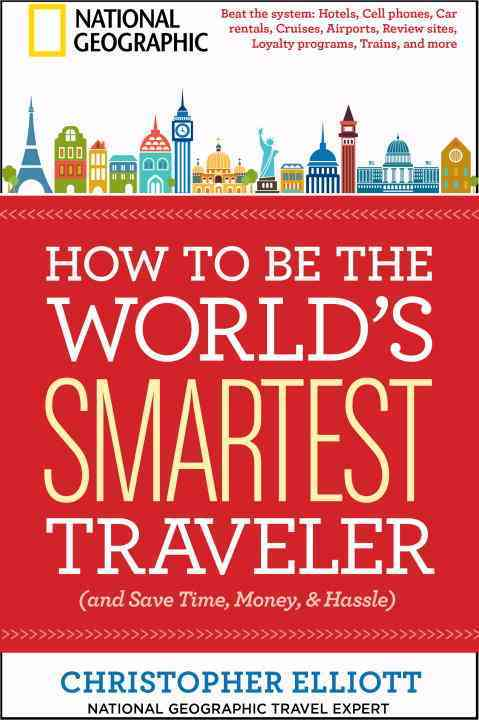 How to Be the World's Smartest Traveler (And Save Time, Money, and Hassle) By Elliott, Christopher