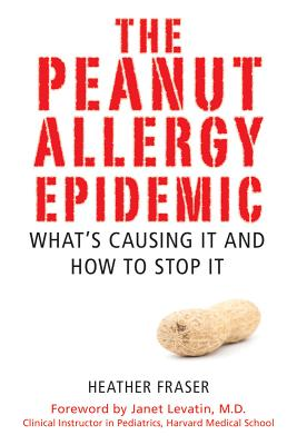 The Peanut Allergy Epidemic By Fraser, Heather